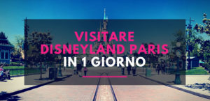 Visitare Disneyland Paris in 1 giorno